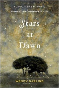 Stars at Dawn: Forgotten Stories of Women in the Buddha's Life by Wendy Garling